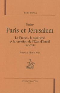Entre Paris et Jérusalem : la France, le sionisme et la création de l'Etat d'Israël : 1945-1949
