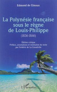 La Polynésie française sous le règne de Louis-Philippe (1836-1846) : édition critique