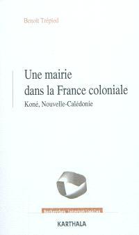 Une mairie dans la France coloniale : Koné, Nouvelle-Calédonie