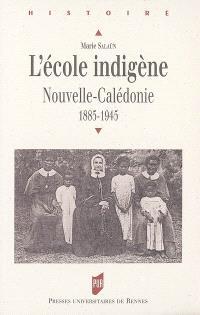 L'école indigène : Nouvelle-Calédonie, 1885-1945