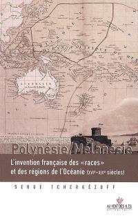Polynésie-Mélanésie : l'invention française des races et des régions de l'Océanie (XVIe-XXe siècles)