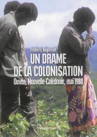 Un drame de la colonisation : Ouvéa, Nouvelle-Calédonie, mai 1988