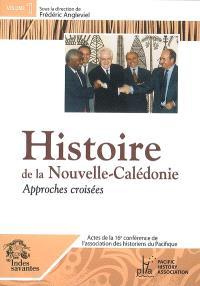 Actes de la 16e Conférence de l'Association des historiens du Pacifique : Nouméa-Koné, 6-10 décembre 2004. Volume 1, Histoire de la Nouvelle-Calédonie : approches croisées