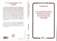 La colonisation pénitentiaire en Australie, 1788-1868