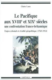 Le Pacifique aux XVIIIe et XIXe siècles, une confrontation franco-britannique : enjeux économiques, politiques, et culturels (1763-1914)