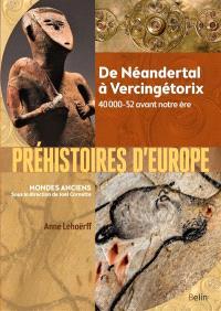 Préhistoires d'Europe : de Néandertal à Vercingétorix : 40000-52 avant notre ère