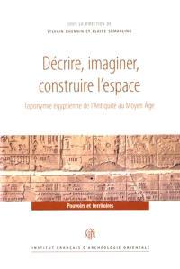 Décrire, imaginer, construire l'espace : toponymie égyptienne de l'Antiquité au Moyen Age