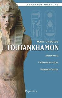 Toutankhamon : Akhenaton, la vallée des rois, Howard Carter