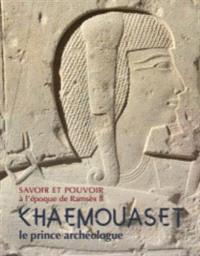 Savoir et pouvoir à l'époque de Ramsès II : Khâemouaset, le prince archéologue