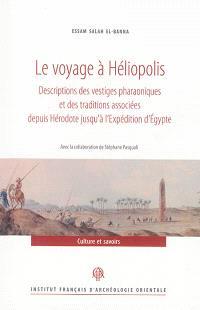 Le voyage à Héliopolis : descriptions des vestiges pharaoniques et des traditions associées depuis Hérodote jusqu'à l'expédition d'Egypte