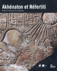 Akhénaton et Néfertiti : soleil et ombres des pharaons