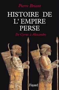 Histoire de l'empire perse : de Cyrus à Alexandre