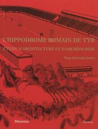 L'hippodrome romain de Tyr : étude d'architecture et d'archéologie