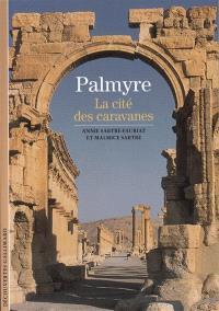 Palmyre : la cité des caravanes