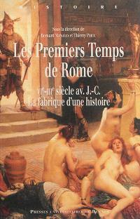 Les premiers temps de Rome : VIe-IIIe siècle av. J.-C., la fabrique d'une histoire : actes du colloque des 5 et 6 juin 2014, Université de Nantes