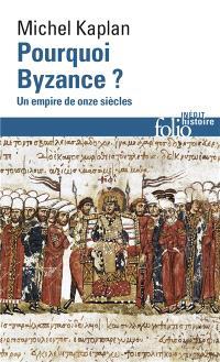 Pourquoi Byzance ? : un empire de onze siècles