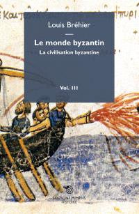 Le monde byzantin. Volume 3, La civilisation byzantine