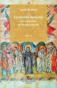 Le monde byzantin. Volume 2, Les institutions de l'Empire byzantin