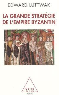 La grande stratégie de l'Empire byzantin