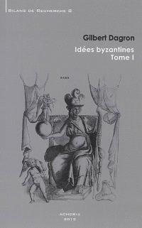 Idées byzantines. Volume 1
