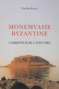 Monemvasie byzantine : carrefour de l'histoire