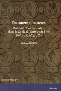 Du statère au sesterce : monnaie et romanisation dans la Gaule du Nord et de l'Est : IIIe s. a.C-Ier s. p.C.
