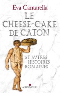 Le cheese-cake de Caton : et autres histoires romaines