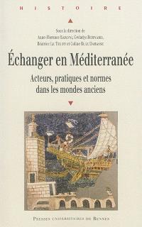 Echanger en Méditerranée : acteurs, pratiques et normes dans les mondes anciens