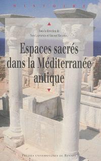 Espaces sacrés dans la Méditerranée antique : actes du colloque des 13 et 14 octobre 2011