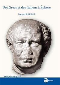 Des Grecs et des Italiens à Ephèse : histoire d'une intégration croisée : 133 a.C.-48 p.C.