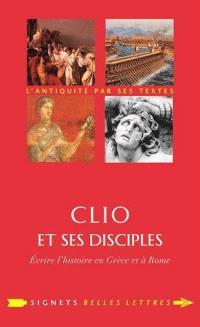 Clio et ses disciples : écrire l'histoire en Grèce et à Rome