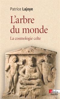 L'arbre du monde : la cosmologie celte