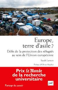 Europe, terre d'asile ? : défis de la protection des réfugiés au sein de l'Union européenne