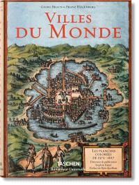 Villes du monde : des gravures révolutionnent l'image du monde : 230 planches coloriées, 1572-1617 = Civitates orbis terrarum