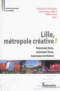 Lille, métropole créative ? : nouveaux liens, nouveaux lieux, nouveaux territoires