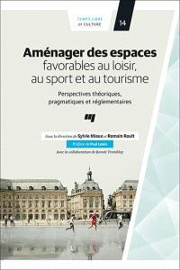 Aménager des espaces favorables au loisir, au sport et au tourisme  : perspectives théoriques, pragmatiques et réglementaires