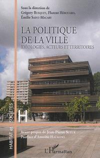 La politique de la ville : idéologies, acteurs et territoires