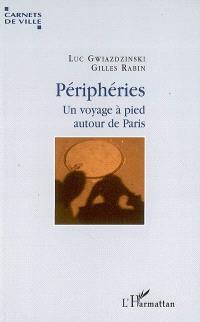 Périphéries : un voyage à pied autour de Paris