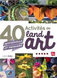 40 activités de land art : maternelle et primaire