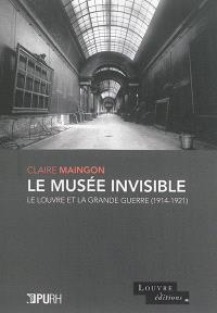 Le musée invisible : le Louvre et la Grande Guerre : 1914-1921