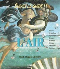 L'air : sciences, symbolisme, mythologie, peinture, sculpture, musique, littérature, cinéma...