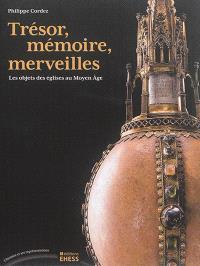 Trésor, mémoire, merveilles : les objets des églises au Moyen Age