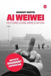 Ai Weiwei : histoire d'une arrestation