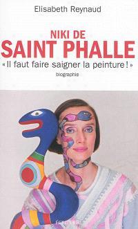 Niki de Saint Phalle : faire saigner la peinture : biographie
