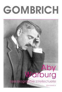 Aby Warburg : une biographie intellectuelle. Suivi de Etude sur l'histoire de la bibliothèque de Warburg
