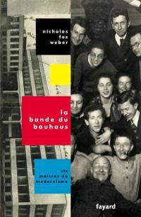 La bande du Bauhaus : six maîtres du modernisme