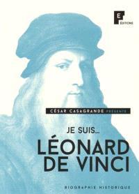 Je suis... Léonard de Vinci : biographie historique