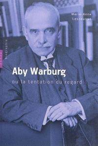 Aby Warburg ou La tentation du regard