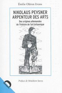 Nikolaus Pevsner : arpenteur des arts : des origines allemandes de l'histoire de l'art britannique