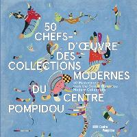 50 chefs-d'oeuvre des collections modernes du Centre Pompidou = 50 masterpieces from the Centre Pompidou modern collections